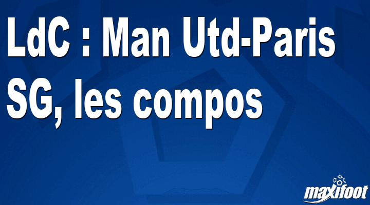 LdC : Man Utd-Paris SG, les titulaires