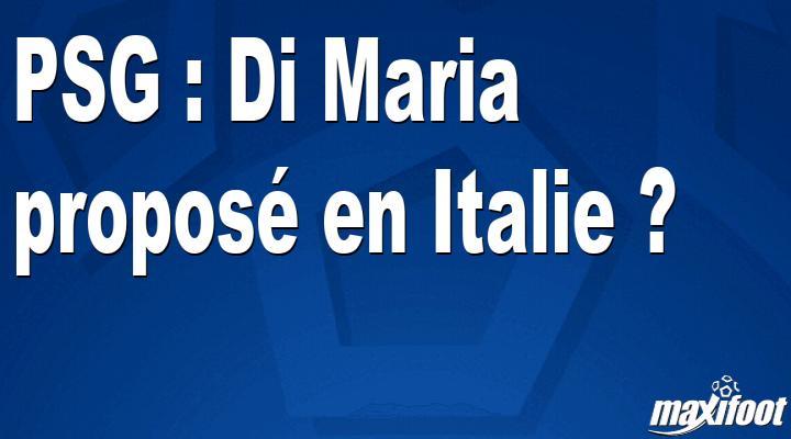 Mercato PSG : Di Maria proposé en Italie ?
