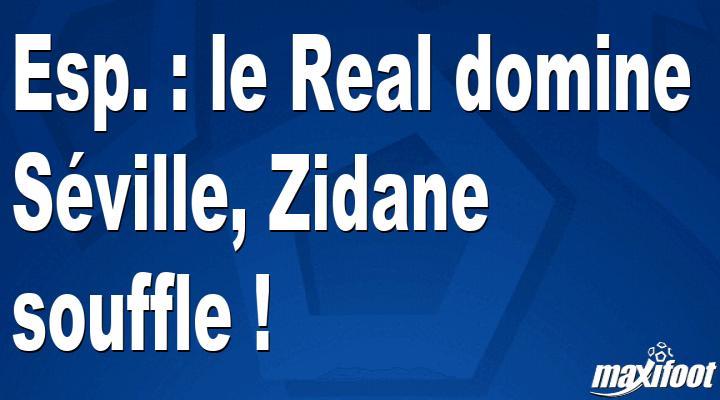 Esp. : le Real domine Séville, Zidane souffle !