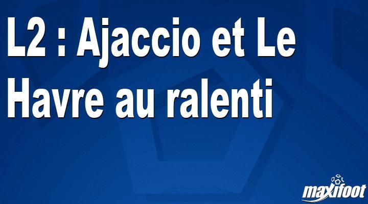 L2 : Ajaccio et Le Havre au ralenti