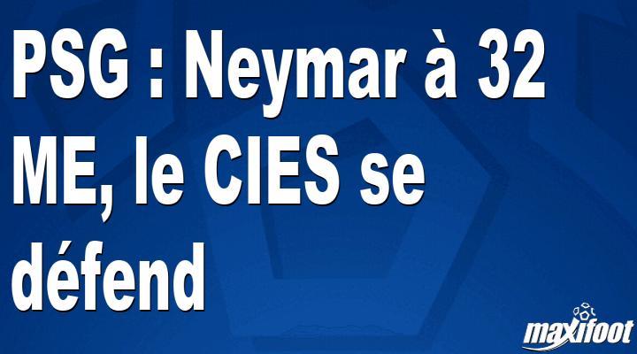 PSG : Neymar à 32 M€, le CIES se défend