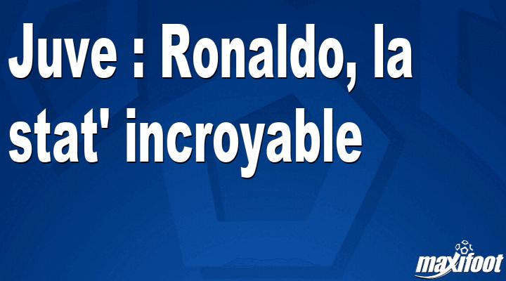 Juve : Ronaldo, la stat' incroyable - Barça