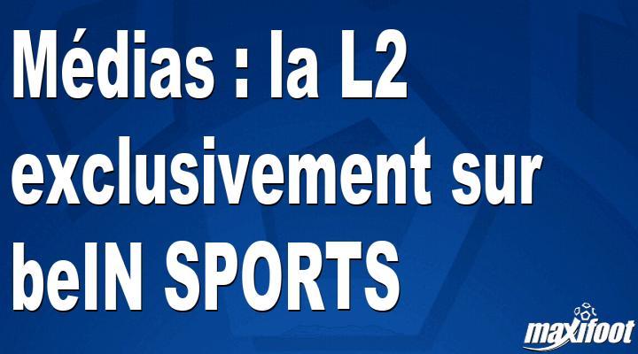 Médias : la L2 exclusivement sur beIN SPORTS - Barça