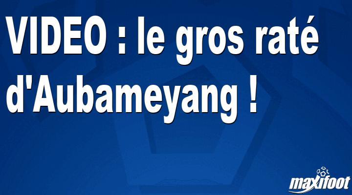 VIDEO : le gros raté d'Aubameyang ! - Barça