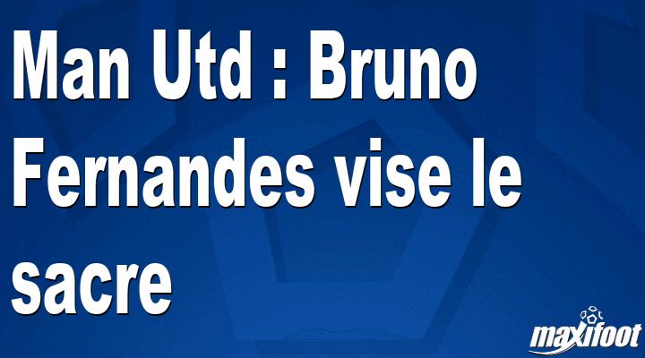 Man Utd : Bruno Fernandes vise le sacre - Barça