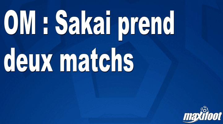 OM : Sakai prend deux matchs - Maxifoot