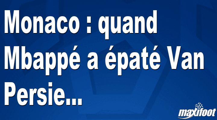 Monaco : quand Mbappé a épaté Van Persie...