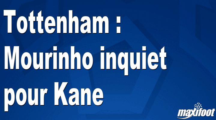 Tottenham : Mourinho inquiet pour Kane