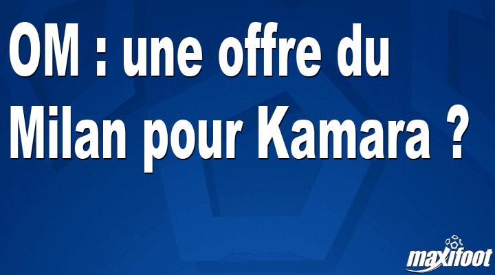 Mercato OM : une offre du Milan pour Kamara ?