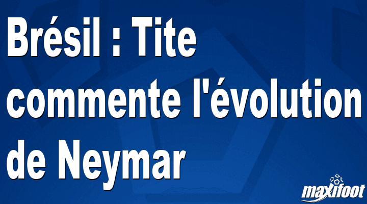 Bésil : Tite commente l'évolution de Neymar