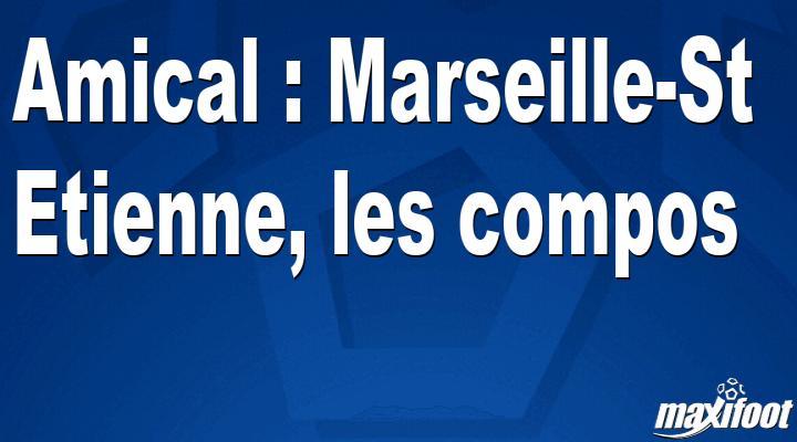 Amical : Marseille-St Etienne, les titulaires