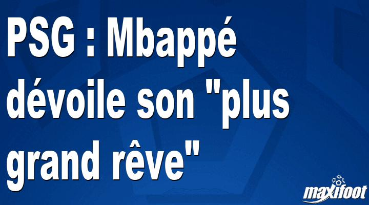 """PSG : Mbappé dévoile son """"plus grand rêve"""""""