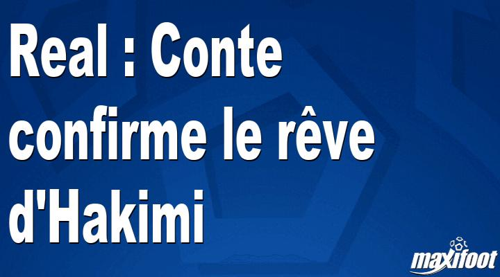Real : Conte confirme le rêve d'Hakimi