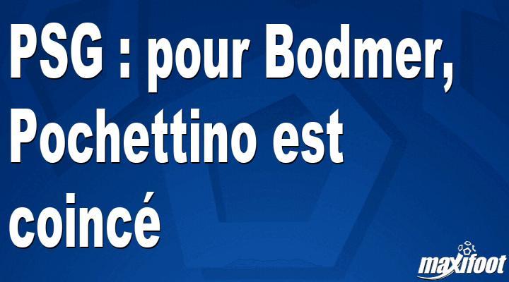 PSG : pour Bodmer, Pochettino est coincé