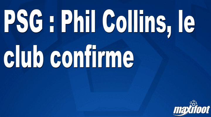 PSG : Phil Collins, le club confirme