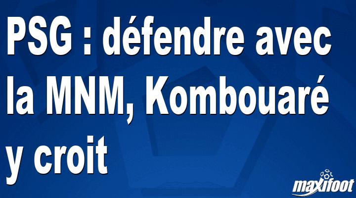 PSG : défendre avec la MNM, Kombouaré y croit