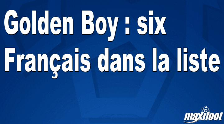 Golden Boy : six Français dans la liste