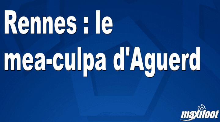 Rennes : le mea-culpa d'Aguerd