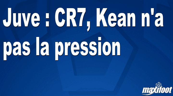 Juve : CR7, Kean n'a pas la pression