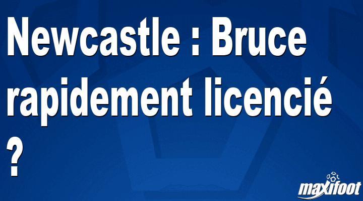 Newcastle : Bruce rapidement licencié ? thumbnail