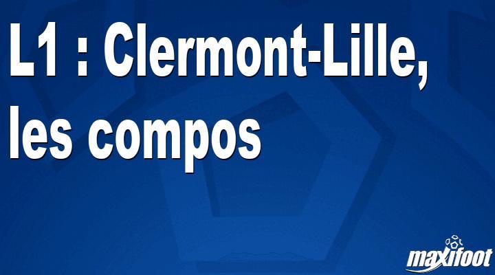 L1 : Clermont-Lille, les titulaires