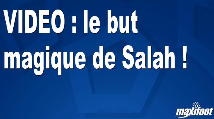 le but magique de Salah !