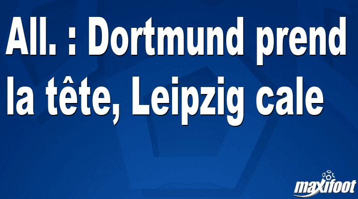All. : Dortmund prend la tête, Leipzig cale