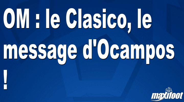 OM: the Classic, the message of Ocampos!  – Maxifoot